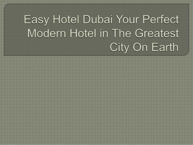 Easy hotel dubai your perfect modern hotel in the greatest city on earth