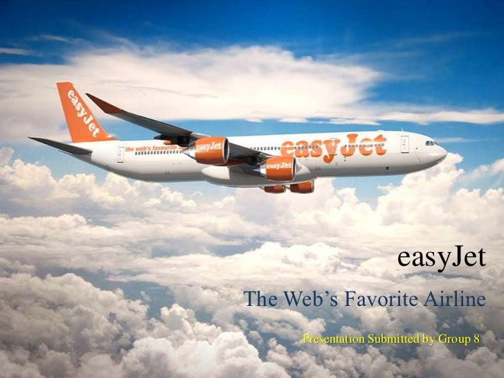 easyJetThe Web's Favorite Airline      Presentation Submitted by Group 8