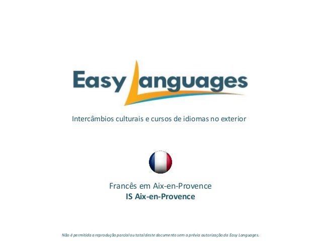 Intercâmbios culturais e cursos de idiomas no exterior Francês em Aix-en-Provence IS Aix-en-Provence Não é permitida a rep...