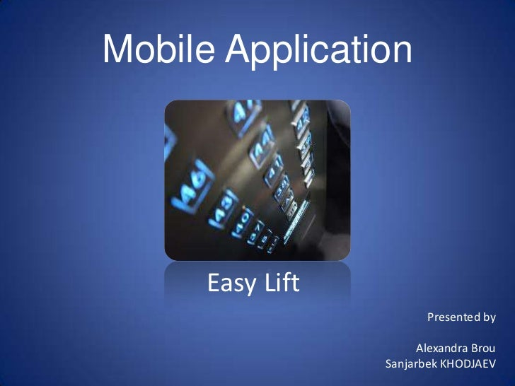 Mobile Application      Easy Lift                         Presented by                        Alexandra Brou              ...