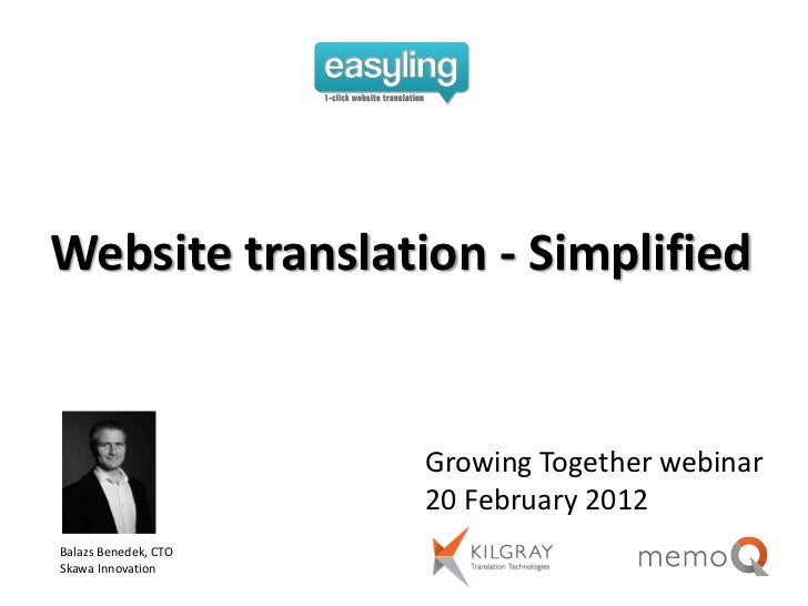 Website translation - Simplified                      Growing Together webinar                      20 February 2012Balazs...