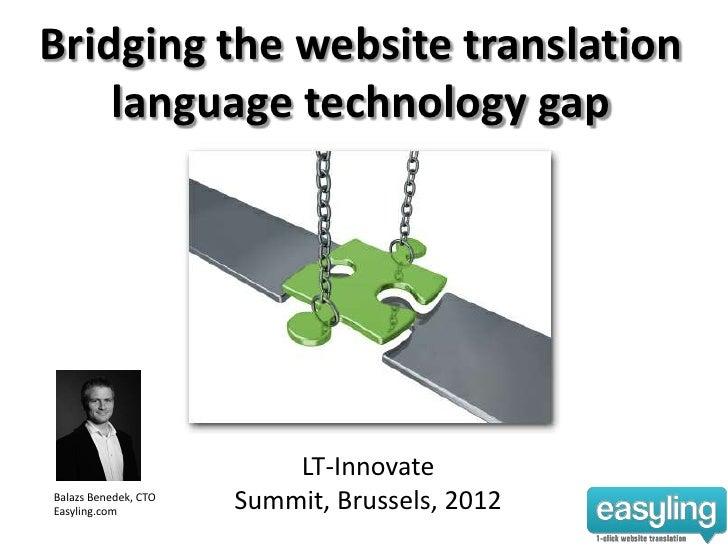 Bridging the website translation    language technology gap                          LT-InnovateBalazs Benedek, CTOEasylin...