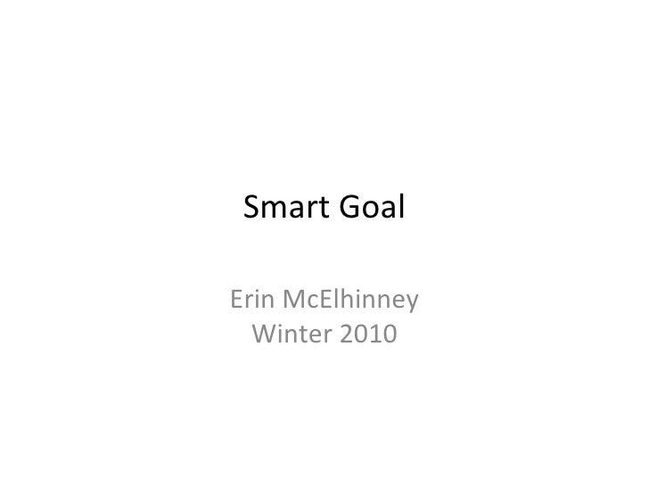 Smart Goal Erin McElhinney Winter 2010
