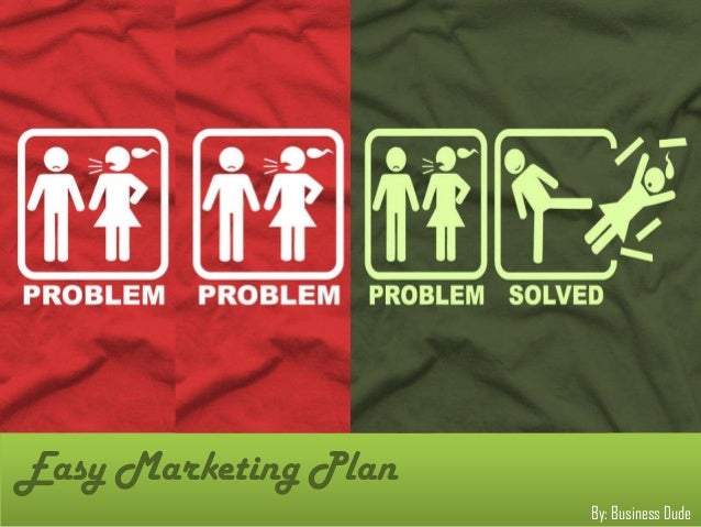 Easy Marketing Plan                      By: Business Dude