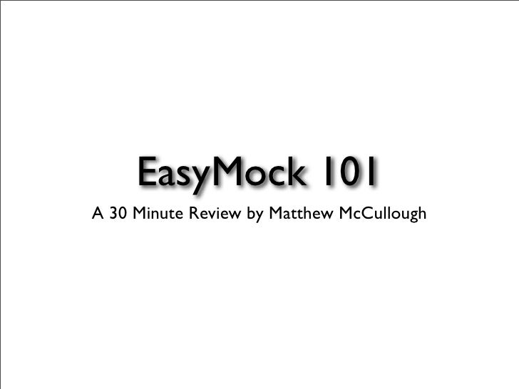 EasyMock 101 A 30 Minute Review by Matthew McCullough