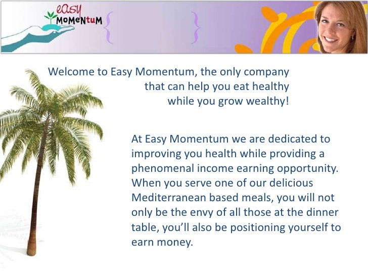 Welcome to Easy Momentum, the only company that can help you eat healthy <br />while you grow wealthy!<br />At Easy Moment...