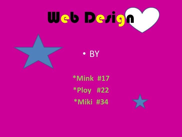 Web Design<br />BY<br />*Mink  #17<br />*Ploy   #22<br />*Miki  #34<br />