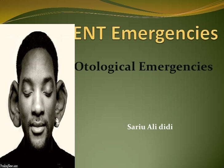 ENT Emergencies<br />Otological Emergencies<br />Sariu Ali didi<br />