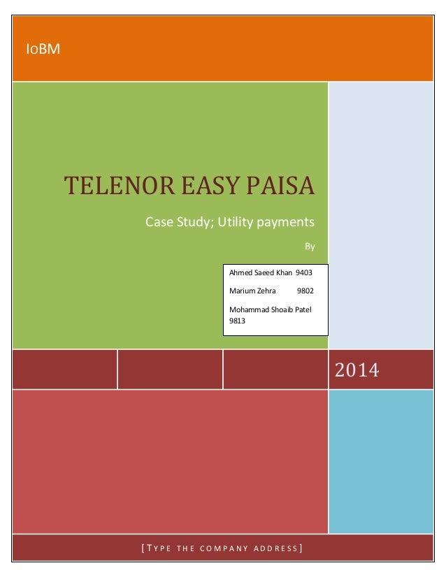 TELENOR EASY PAISA 2014 IOBM 2014 TELENOR EASY PAISA Case Study; Utility payments By [ T Y P E T H E C O M P A N Y A D D R...