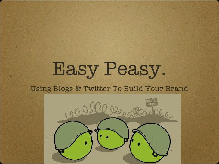 Easy peasy: using blogs and twitter to build your brand
