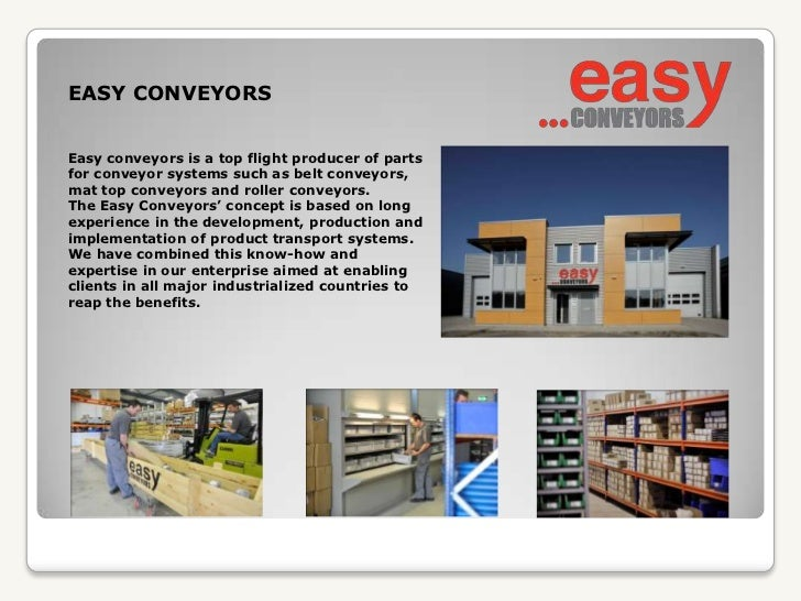 EASY CONVEYORS <br />Easy conveyors is a top flight producer of parts for conveyor systems such as belt conveyors, mat top...