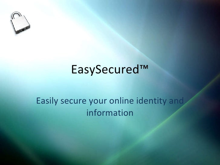 EasySecured™ Easily secure your online identity and information