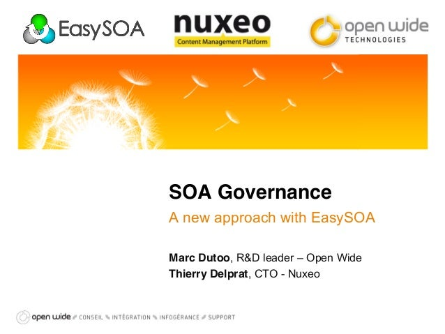 SOA GovernanceA new approach with EasySOAMarc Dutoo, R&D leader – Open WideThierry Delprat, CTO - Nuxeo