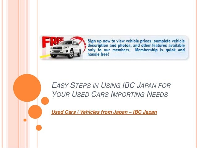 EASY STEPS IN USING IBC JAPAN FORYOUR USED CARS IMPORTING NEEDSUsed Cars / Vehicles from Japan – IBC Japan