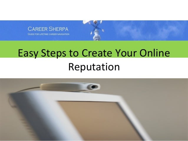 Easy Steps to Create Your Online           Reputation