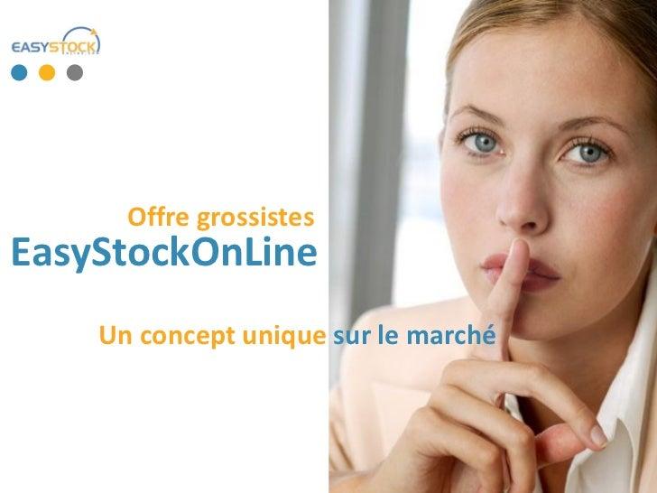 Offre grossistesEasyStockOnLine    Un concept unique sur le marché