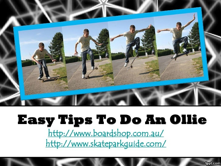 Easy Tips To Do An Ollie   http://www.boardshop.com.au/   http://www.skateparkguide.com/