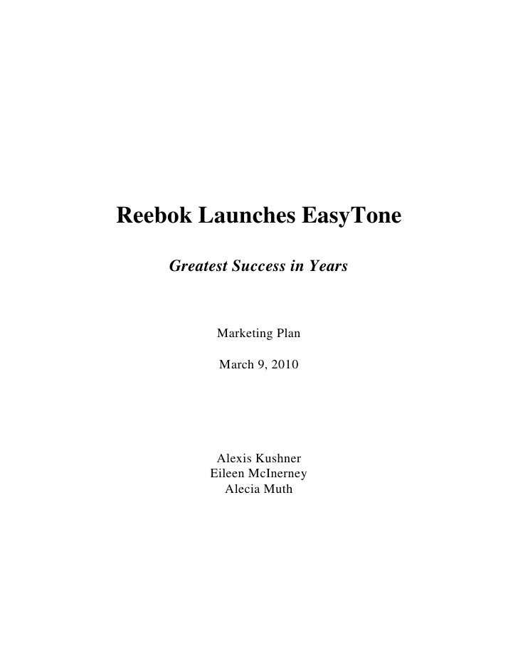 Reebok Launches EasyTone<br />Greatest Success in Years<br />Marketing Plan<br />March 9, 2010<br />Alexis Kushner<br />Ei...