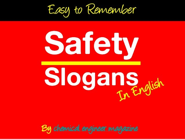 Easy to RememberSafetySlogansBy chemical engineer magazine