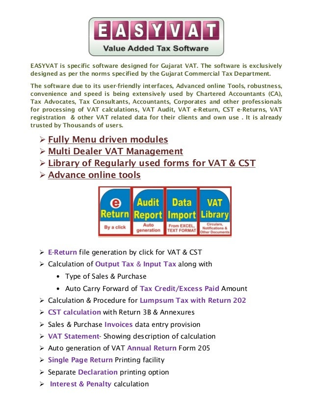 EASYVAT is specific software designed for Gujarat VAT. The software is exclusivelydesigned as per the norms specified by t...