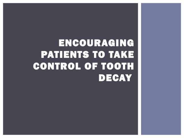 ENCOURAGINGPATIENTS TO TAKECONTROL OF TOOTHDECAY