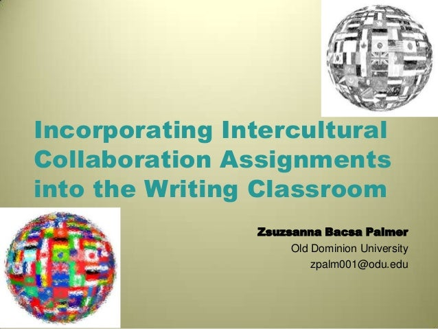 Incorporating InterculturalCollaboration Assignmentsinto the Writing ClassroomZsuzsanna Bacsa PalmerOld Dominion Universit...