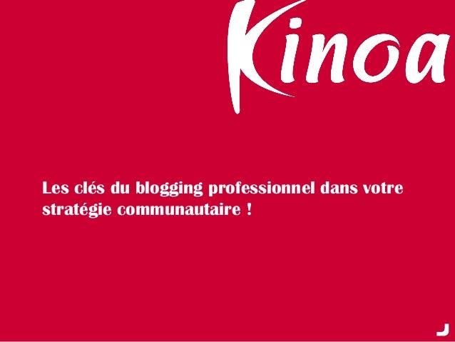 Les clés du blogging professionnel dans votre stratégie communautaire !