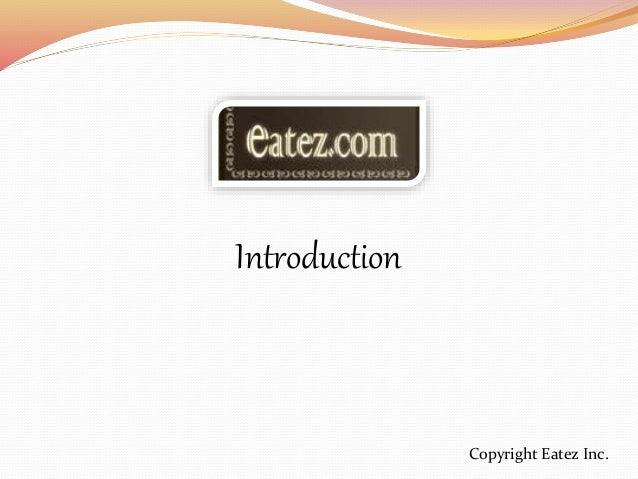 Introduction Copyright Eatez Inc.