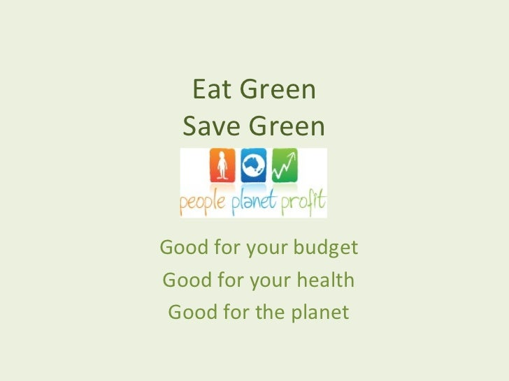 Eat Green  Save GreenGood for your budgetGood for your health Good for the planet