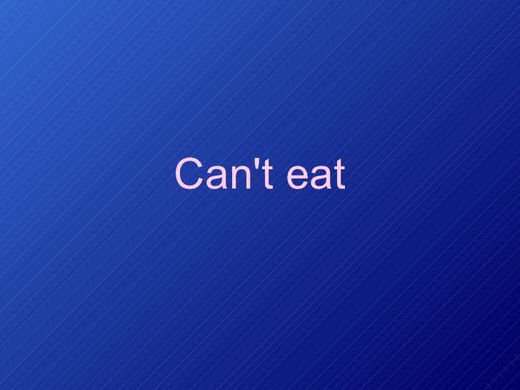Can't eat