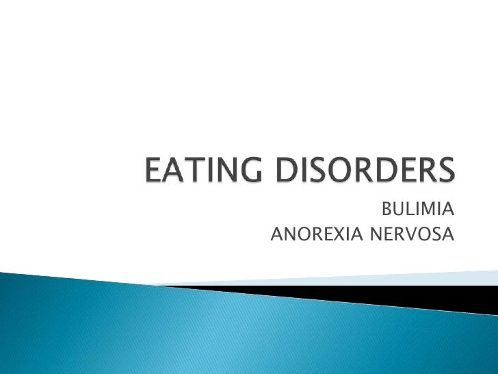 EATING DISORDERS<br />BULIMIA<br />ANOREXIA NERVOSA<br />