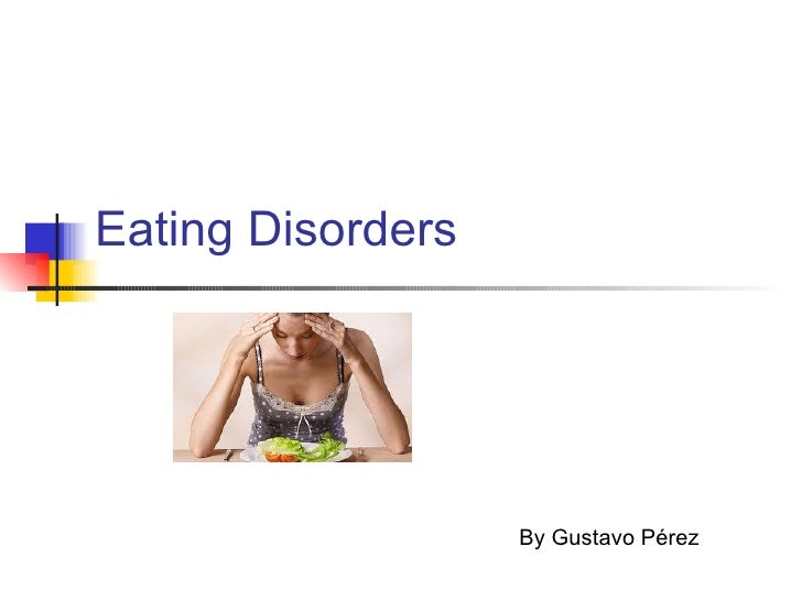 Eating Disorders                   By Gustavo Pérez