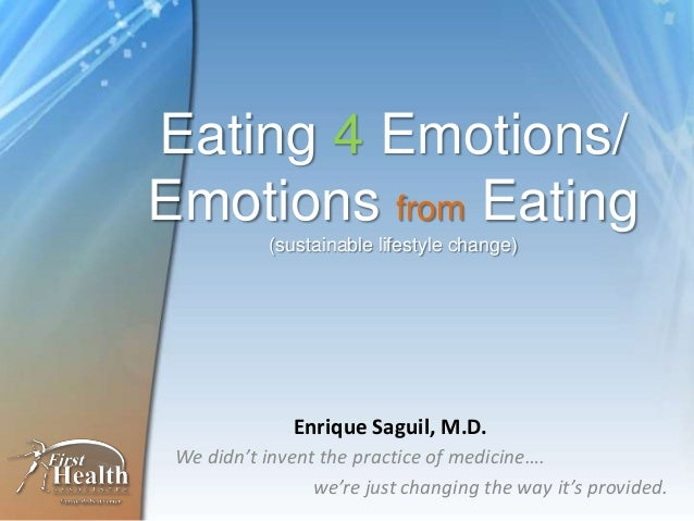Eating 4 Emotions/Emotions from Eating(sustainable lifestyle change)We didn't invent the practice of medicine….we're just ...