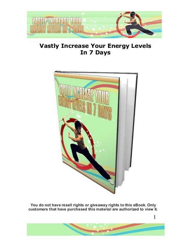 Vastly Increase Your Energy Levels                   In 7 Days You do not have resell rights or giveaway rights to this eB...