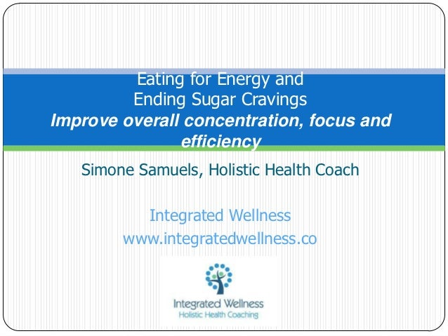 Eating for Energy and         Ending Sugar CravingsImprove overall concentration, focus and               efficiency   Sim...