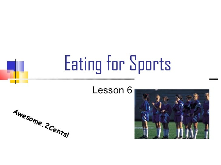 Eating for Sports                           Lesson 6Aw   eso      me         .2   Cen                  t   s!