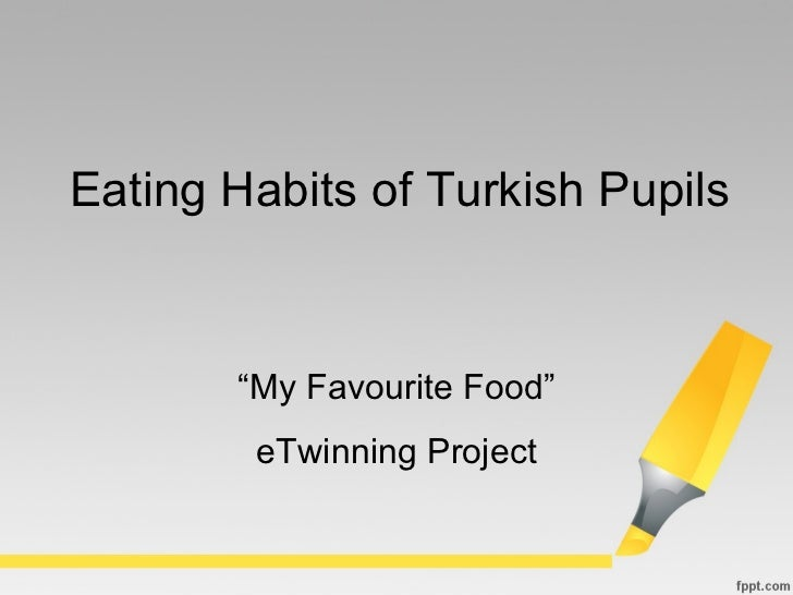 """"""" My Favourite Food"""" eTwinning Project Eating Habits of Turkish Pupils"""