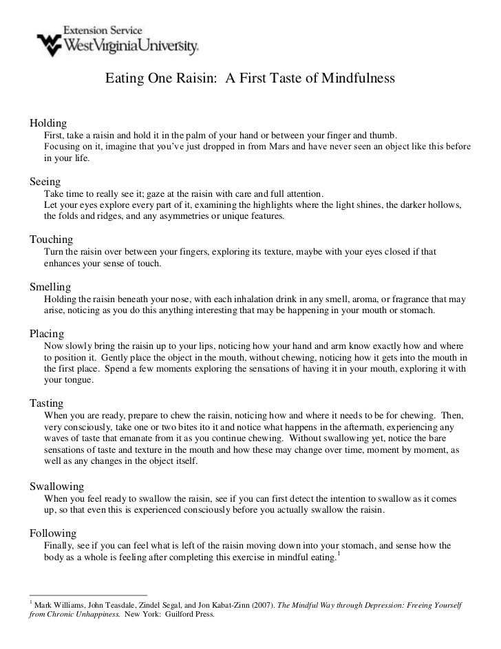 Eating One Raisin: A First Taste of MindfulnessHolding    First, take a raisin and hold it in the palm of your hand or bet...