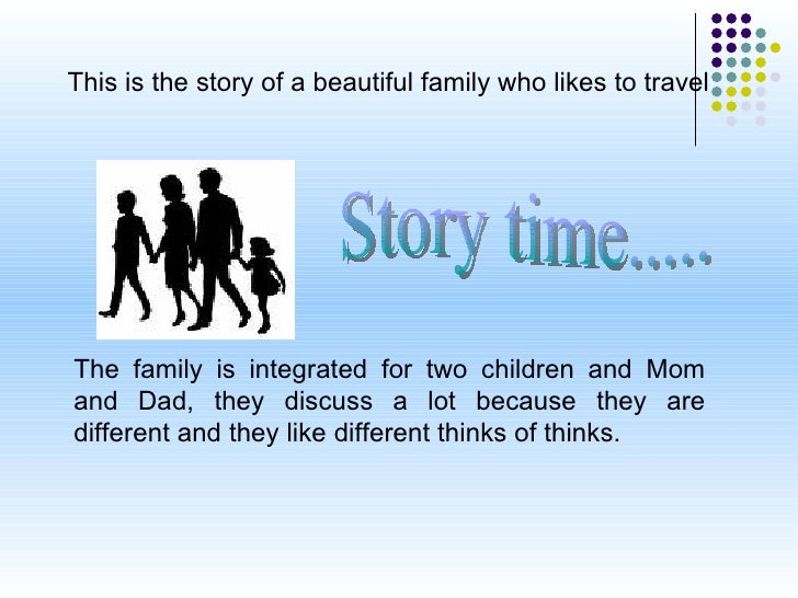 This is the story of a beautiful family who likes to travel  The family is integrated for two children and Mom and Dad, th...