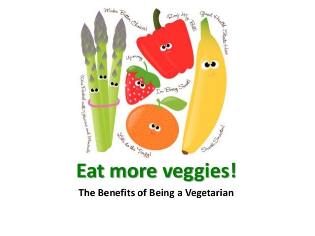 Eat more veggies!The Benefits of Being a Vegetarian