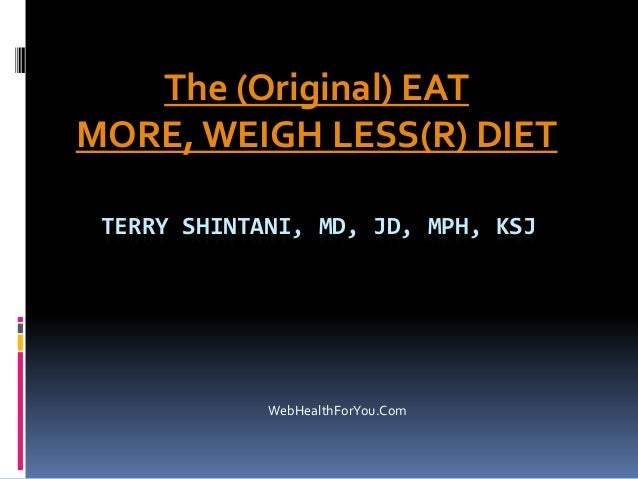 TERRY SHINTANI, MD, JD, MPH, KSJThe (Original) EATMORE,WEIGH LESS(R) DIETWebHealthForYou.Com