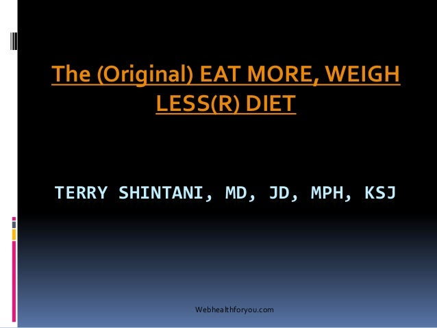TERRY SHINTANI, MD, JD, MPH, KSJ The (Original) EAT MORE, WEIGH LESS(R) DIET Webhealthforyou.com