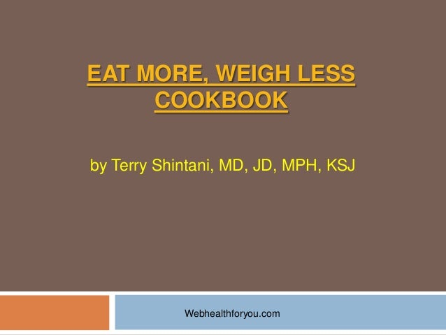 Eat more, weigh less  13