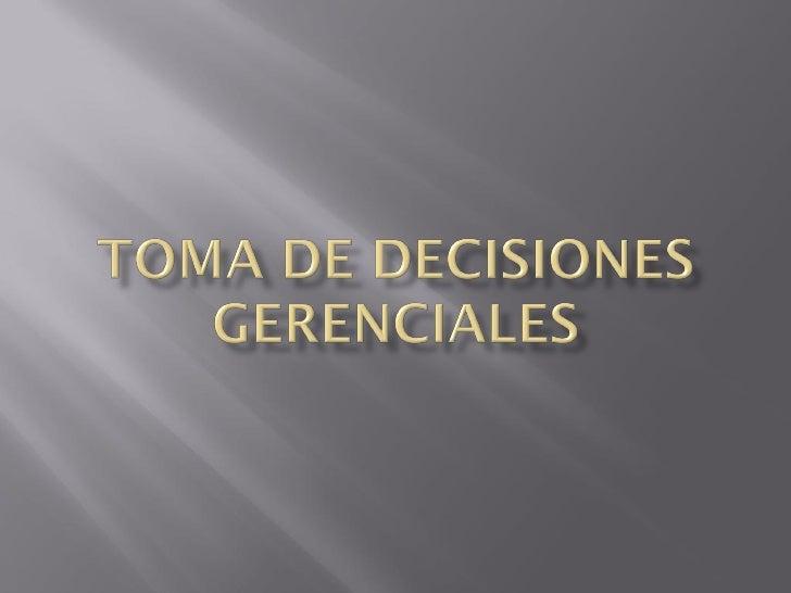    La toma de decisiones es la selección de un     curso de acción entre varias opciones.    Un aspecto fundamental en l...