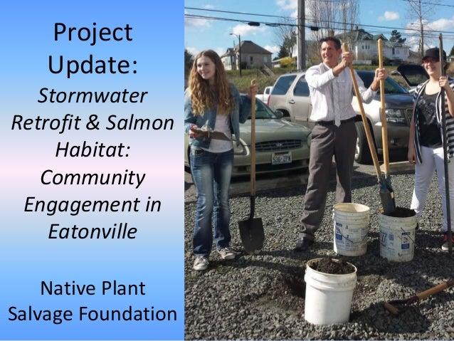 Project Update: Stormwater Retrofit&Salmon Habitat: Community Engagementin Eatonville NativePlant SalvageFound...