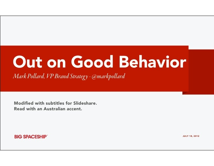 Out on Good BehaviorMark Pollard, VP Brand Strategy - @markpollardModified with subtitles for Slideshare.Read with an Austr...