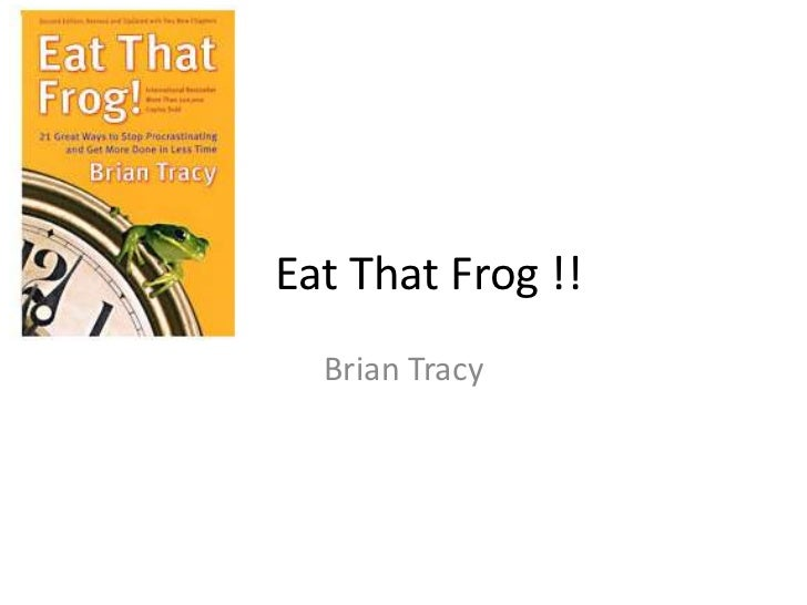 Eat that frog !!