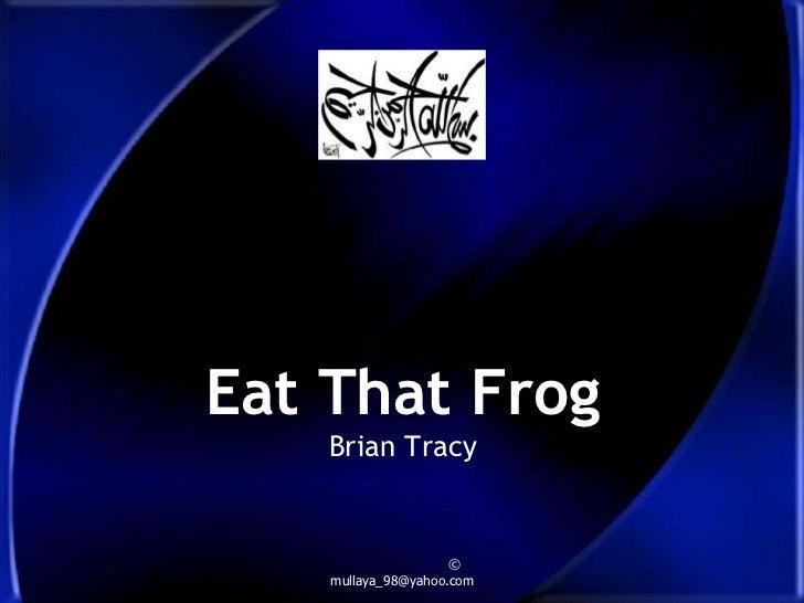 Eat That Frog    Brian Tracy                     ©    mullaya_98@yahoo.com