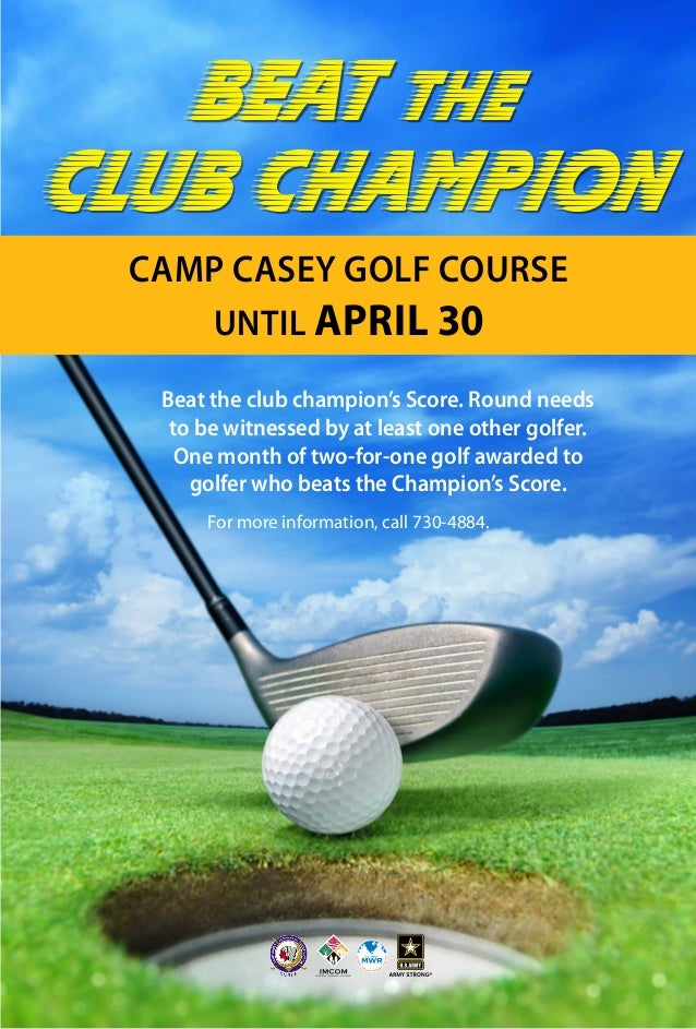 Beat the club champion's Score. Round needs to be witnessed by at least one other golfer. One month of two-for-one golf aw...