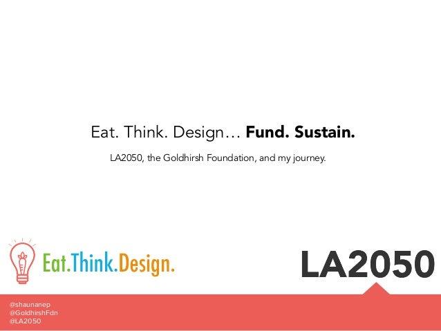 Eat. Think. Design... Fund. Sustain.